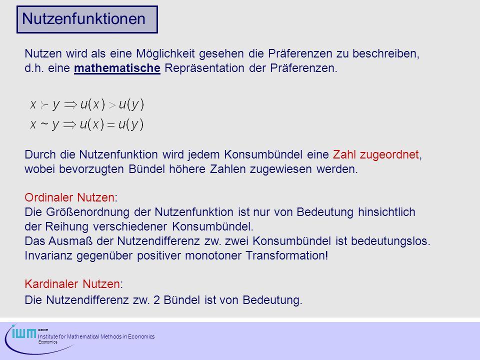 Nutzenfunktionen Nutzen wird als eine Möglichkeit gesehen die Präferenzen zu beschreiben, d.h. eine mathematische Repräsentation der Präferenzen.