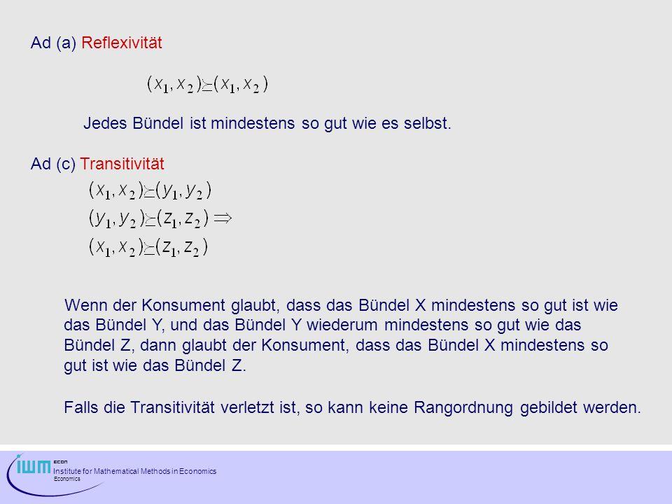 Ad (a) Reflexivität Jedes Bündel ist mindestens so gut wie es selbst. Ad (c) Transitivität.