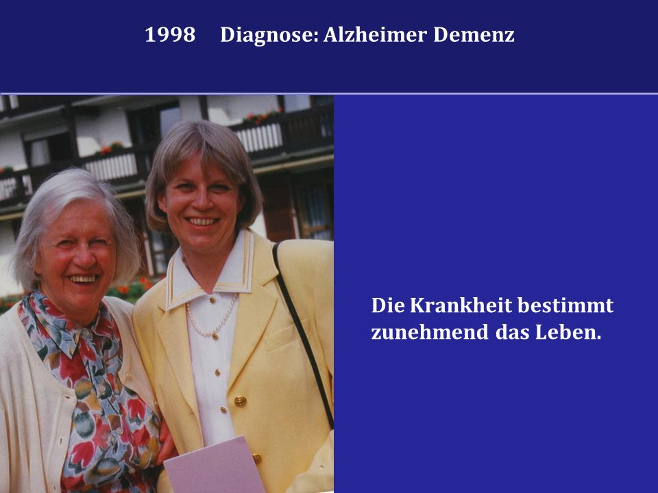 1998 Diagnose: Alzheimer Demenz