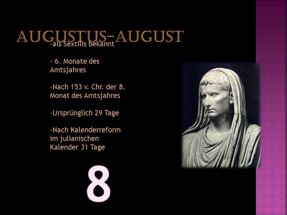 8 Augustus-August -als Sextilis bekannt - 6. Monate des Amtsjahres