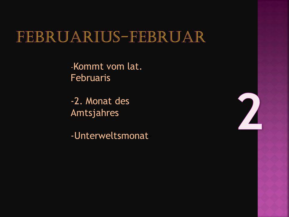 2 Februarius-Februar -2. Monat des Amtsjahres -Unterweltsmonat-