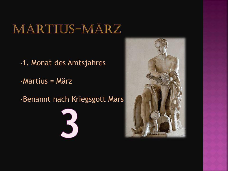 3 Martius-März Martius = März Benannt nach Kriegsgott Mars