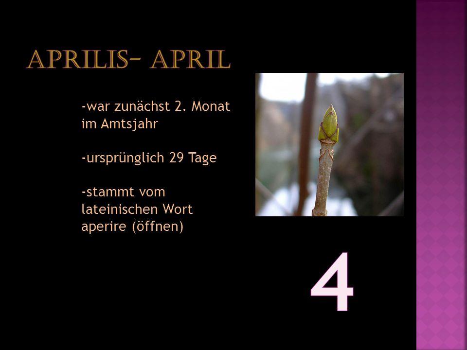 4 Aprilis- April -war zunächst 2. Monat im Amtsjahr