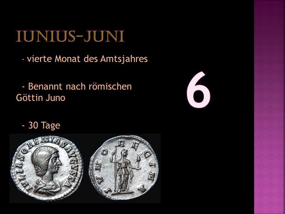 6 Iunius-Juni - Benannt nach römischen Göttin Juno - 30 Tage