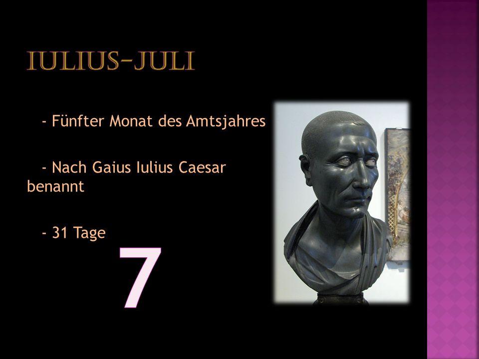 7 Iulius-Juli - Fünfter Monat des Amtsjahres