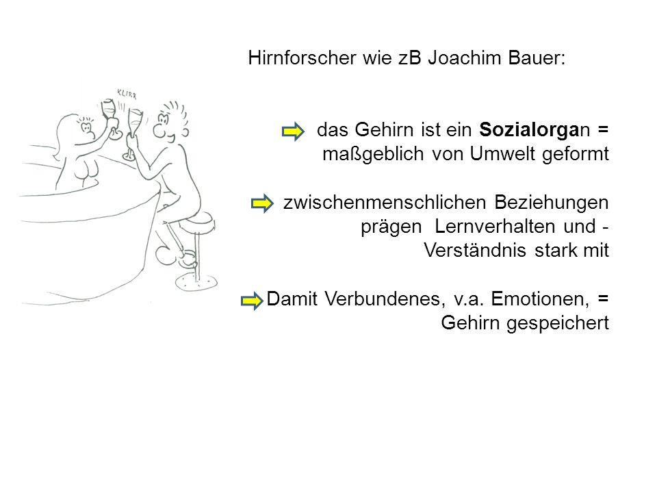 Hirnforscher wie zB Joachim Bauer: