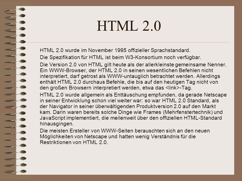 HTML 2.0 HTML 2.0 wurde im November 1995 offizieller Sprachstandard.