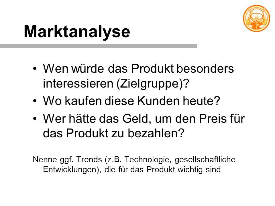 Marktanalyse Wen würde das Produkt besonders interessieren (Zielgruppe) Wo kaufen diese Kunden heute