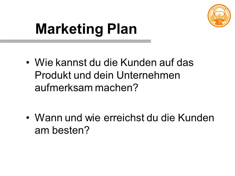 Marketing Plan Wie kannst du die Kunden auf das Produkt und dein Unternehmen aufmerksam machen.