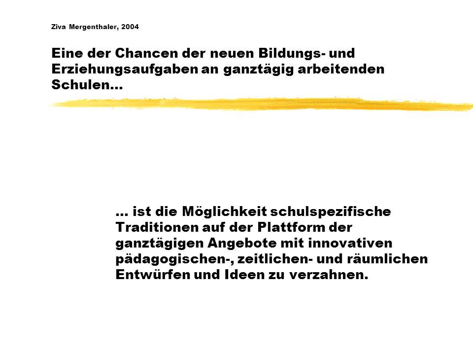 Ziva Mergenthaler, 2004 Eine der Chancen der neuen Bildungs- und Erziehungsaufgaben an ganztägig arbeitenden Schulen…
