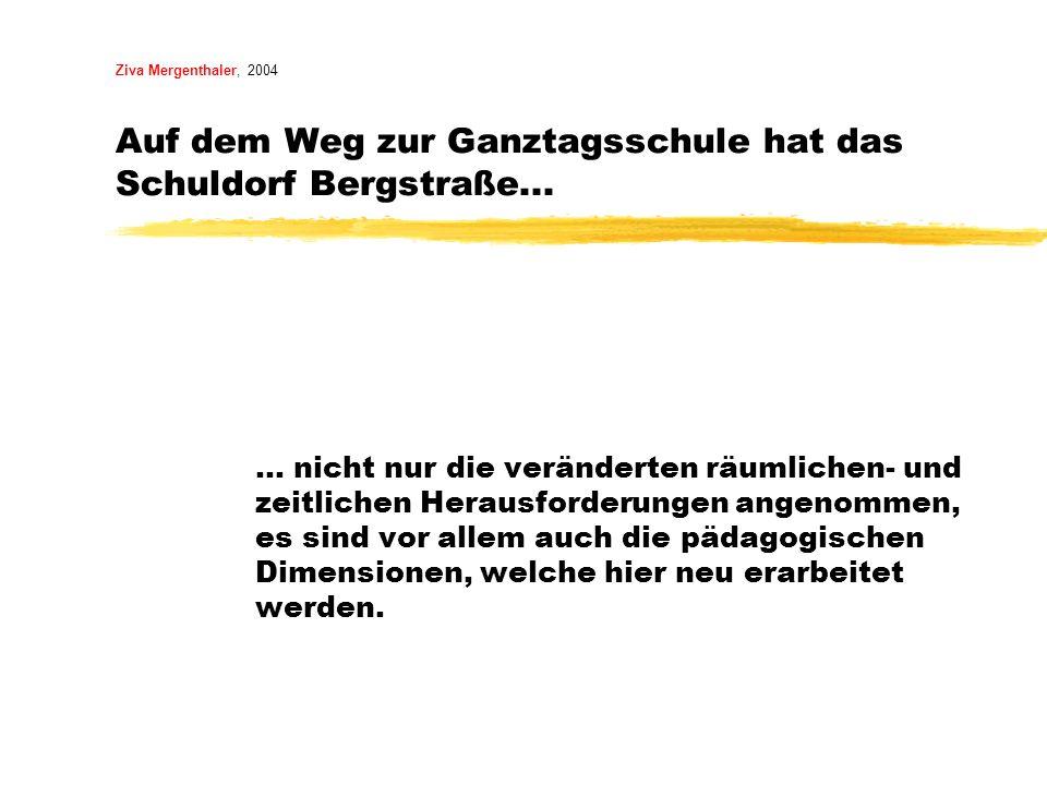 Ziva Mergenthaler, 2004 Auf dem Weg zur Ganztagsschule hat das Schuldorf Bergstraße...