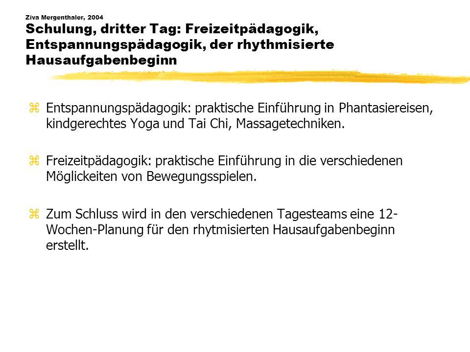 Ziva Mergenthaler, 2004 Schulung, dritter Tag: Freizeitpädagogik, Entspannungspädagogik, der rhythmisierte Hausaufgabenbeginn