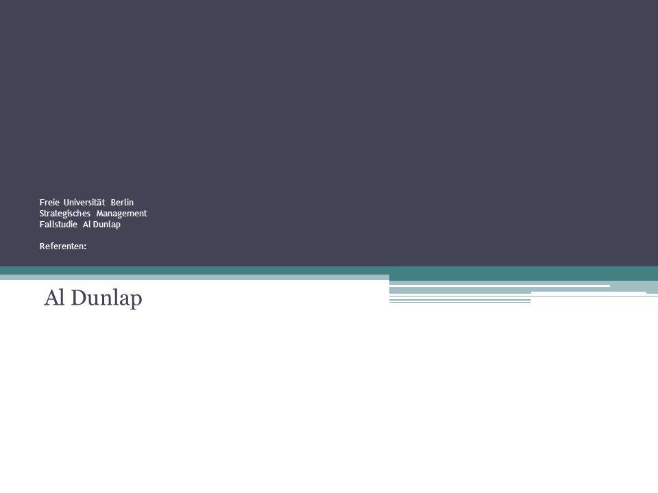 Freie Universität Berlin Strategisches Management Fallstudie Al Dunlap Referenten: