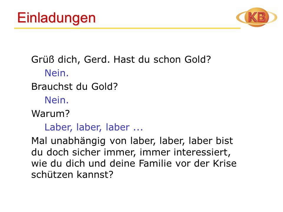 Einladungen Grüß dich, Gerd. Hast du schon Gold Nein.