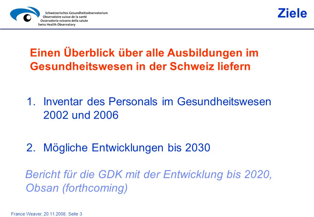 Ziele Einen Überblick über alle Ausbildungen im Gesundheitswesen in der Schweiz liefern. Inventar des Personals im Gesundheitswesen 2002 und 2006.