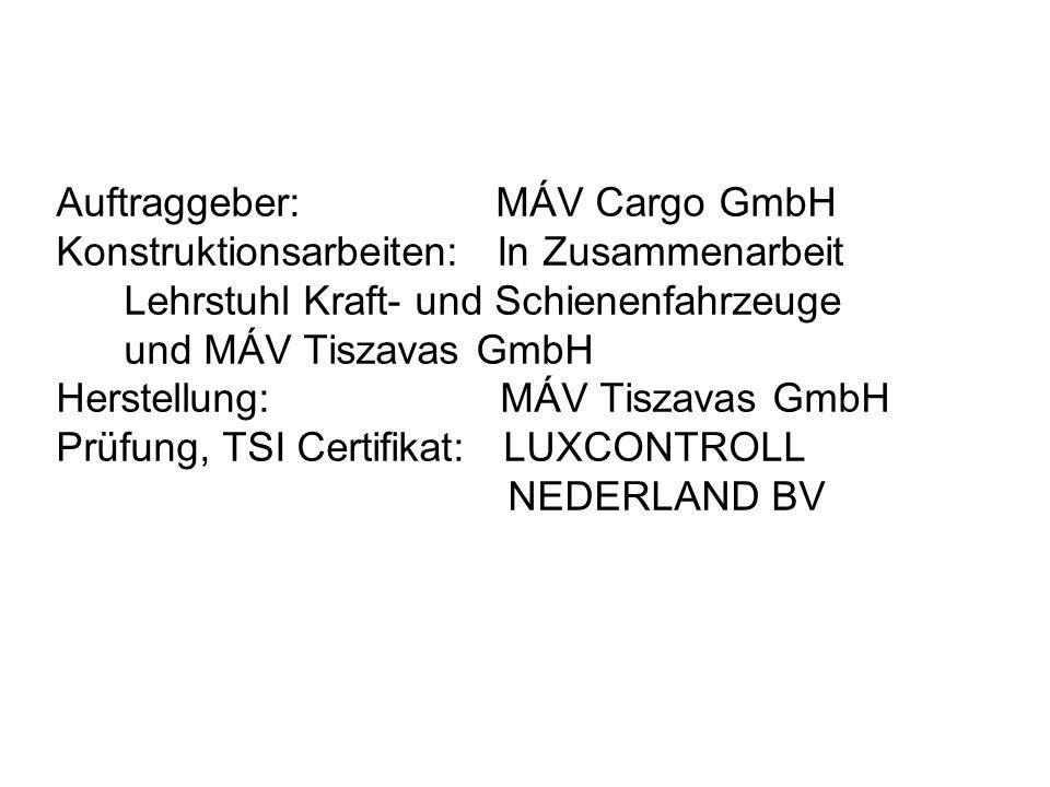 Auftraggeber: MÁV Cargo GmbH Konstruktionsarbeiten: In Zusammenarbeit Lehrstuhl Kraft- und Schienenfahrzeuge und MÁV Tiszavas GmbH Herstellung: MÁV Tiszavas GmbH Prüfung, TSI Certifikat: LUXCONTROLL NEDERLAND BV