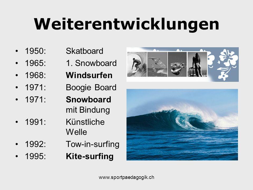 Weiterentwicklungen 1950: Skatboard 1965: 1. Snowboard