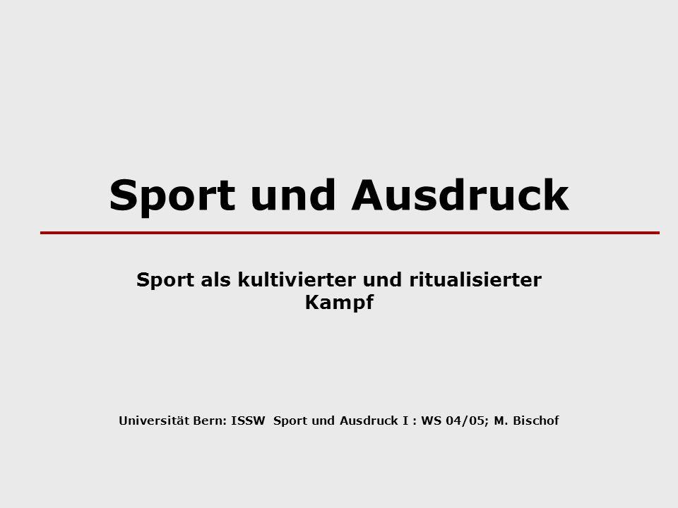 Sport und Ausdruck Sport als kultivierter und ritualisierter Kampf