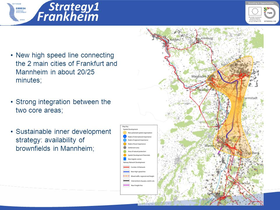Strategy1 Frankheim. New high speed line connecting the 2 main cities of Frankfurt and Mannheim in about 20/25 minutes;