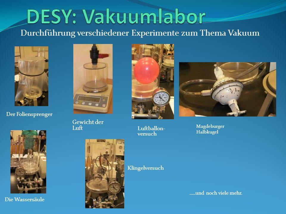 DESY: Vakuumlabor Durchführung verschiedener Experimente zum Thema Vakuum. Der Foliensprenger. Gewicht der Luft.