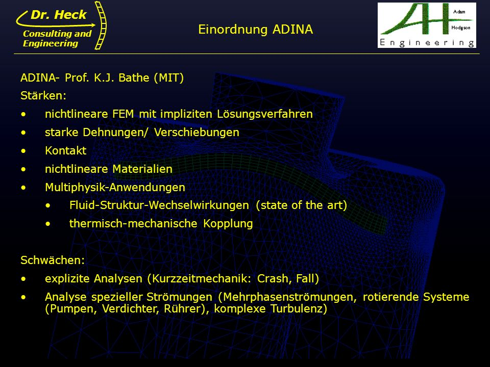 Einordnung ADINA Dr. Heck ADINA- Prof. K.J. Bathe (MIT) Stärken: