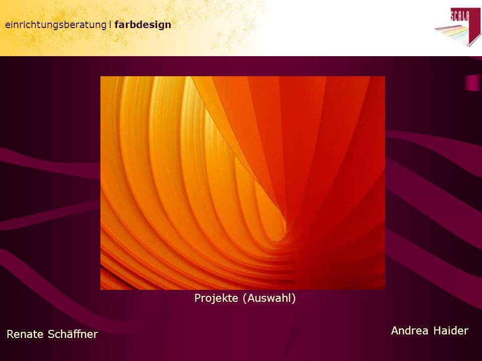 Projekte (Auswahl) Andrea Haider Renate Schäffner