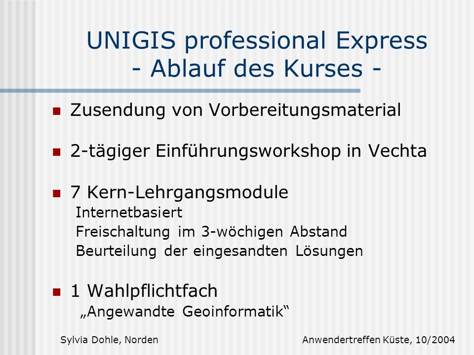 UNIGIS professional Express - Ablauf des Kurses -