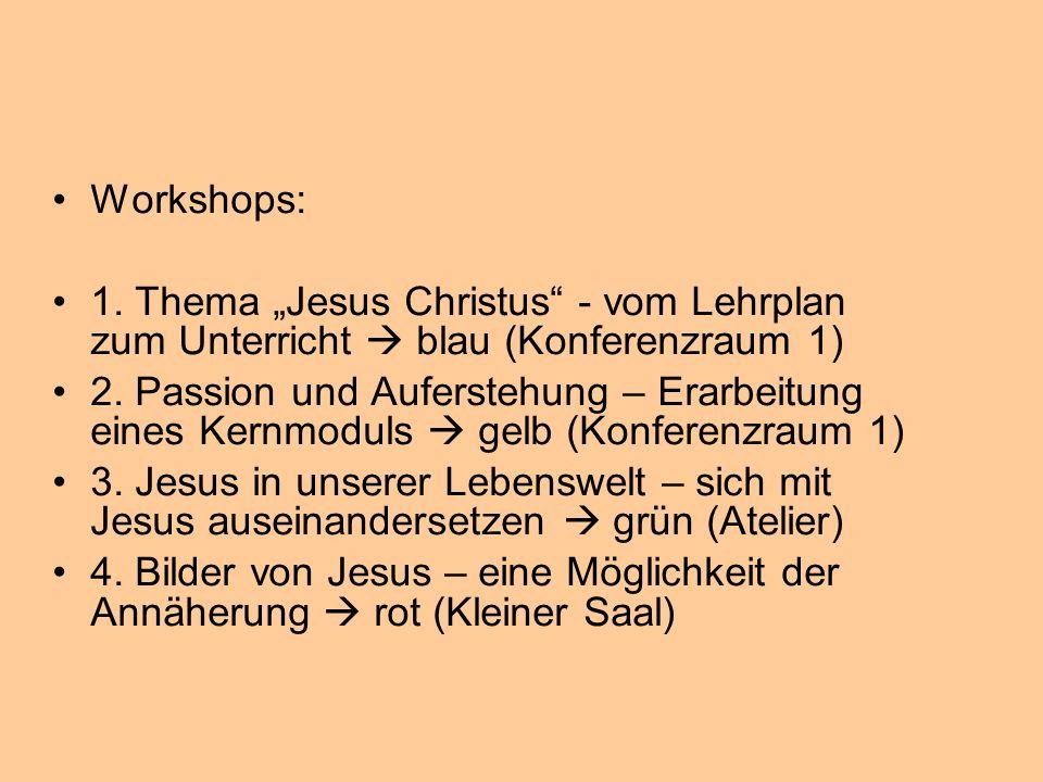 """Workshops: 1. Thema """"Jesus Christus - vom Lehrplan zum Unterricht  blau (Konferenzraum 1)"""