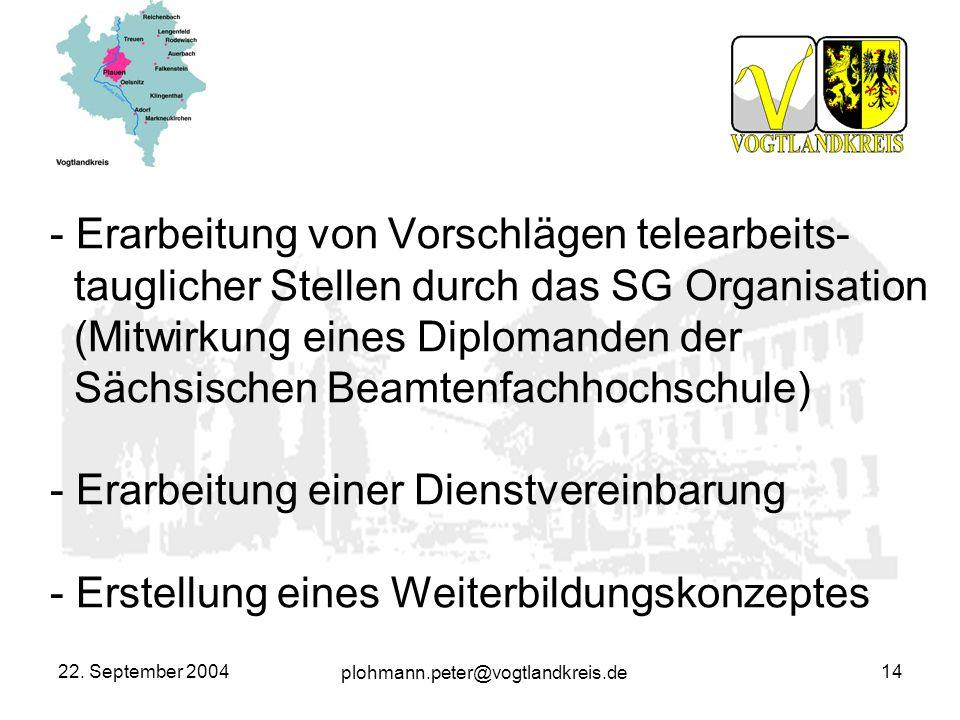 Erarbeitung von Vorschlägen telearbeits- tauglicher Stellen durch das SG Organisation (Mitwirkung eines Diplomanden der Sächsischen Beamtenfachhochschule) - Erarbeitung einer Dienstvereinbarung - Erstellung eines Weiterbildungskonzeptes