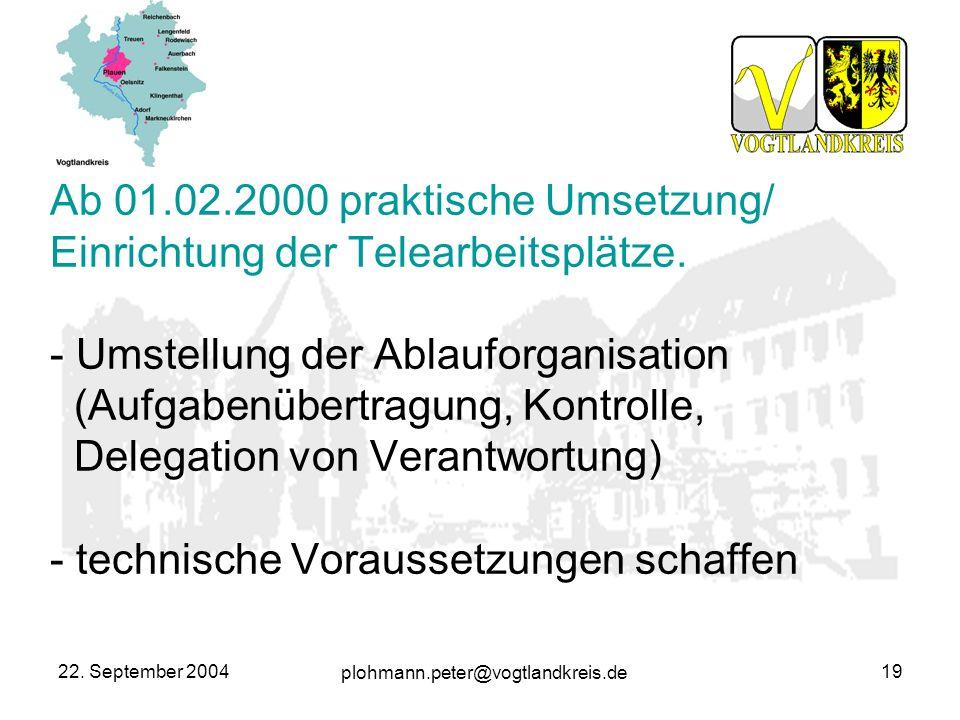 Ab 01.02.2000 praktische Umsetzung/ Einrichtung der Telearbeitsplätze. - Umstellung der Ablauforganisation (Aufgabenübertragung, Kontrolle, Delegation von Verantwortung) - technische Voraussetzungen schaffen