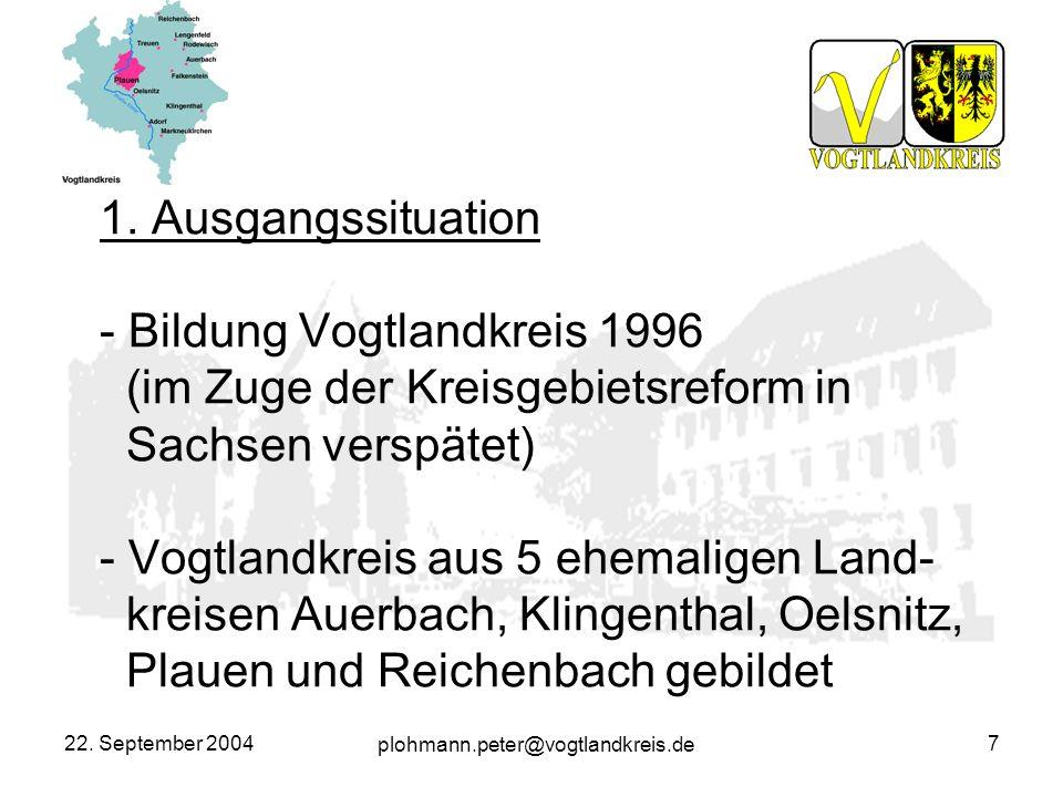 1. Ausgangssituation - Bildung Vogtlandkreis 1996 (im Zuge der Kreisgebietsreform in Sachsen verspätet) - Vogtlandkreis aus 5 ehemaligen Land- kreisen Auerbach, Klingenthal, Oelsnitz, Plauen und Reichenbach gebildet