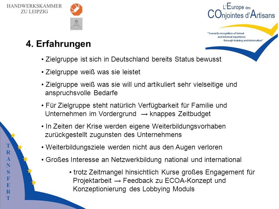 4. Erfahrungen Zielgruppe ist sich in Deutschland bereits Status bewusst. Zielgruppe weiß was sie leistet.