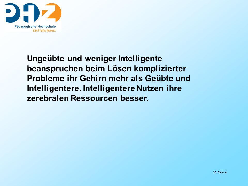 Ungeübte und weniger Intelligente beanspruchen beim Lösen komplizierter Probleme ihr Gehirn mehr als Geübte und Intelligentere.
