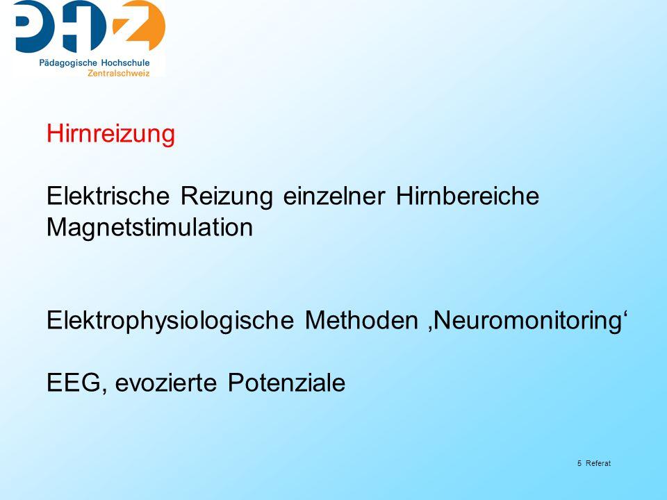 Hirnreizung Elektrische Reizung einzelner Hirnbereiche. Magnetstimulation. Elektrophysiologische Methoden 'Neuromonitoring'