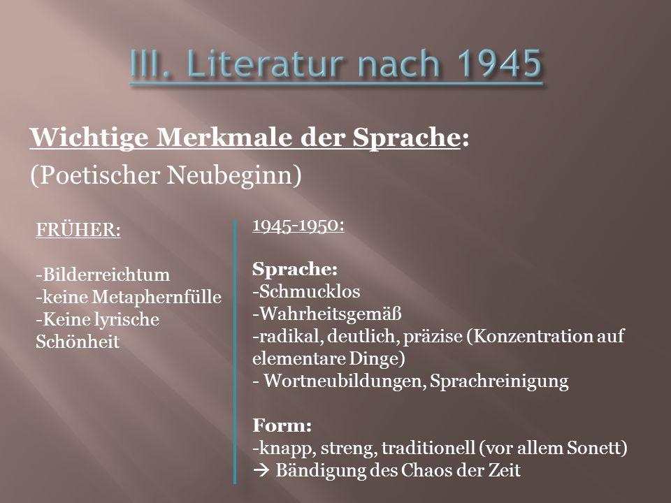 III. Literatur nach 1945 Wichtige Merkmale der Sprache: (Poetischer Neubeginn) 1945-1950: Sprache: