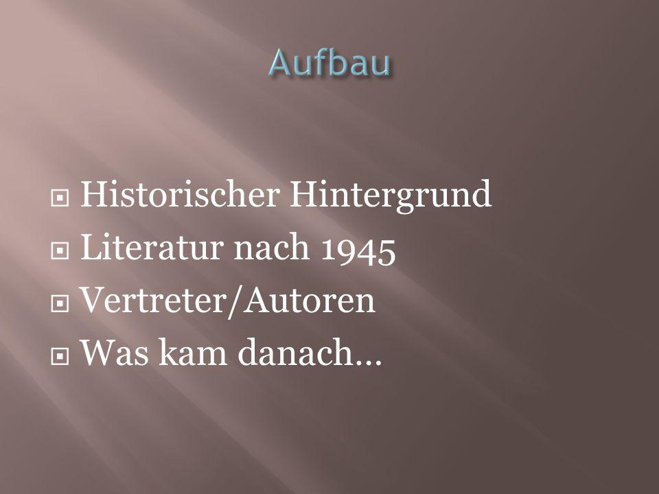 Aufbau Historischer Hintergrund Literatur nach 1945 Vertreter/Autoren