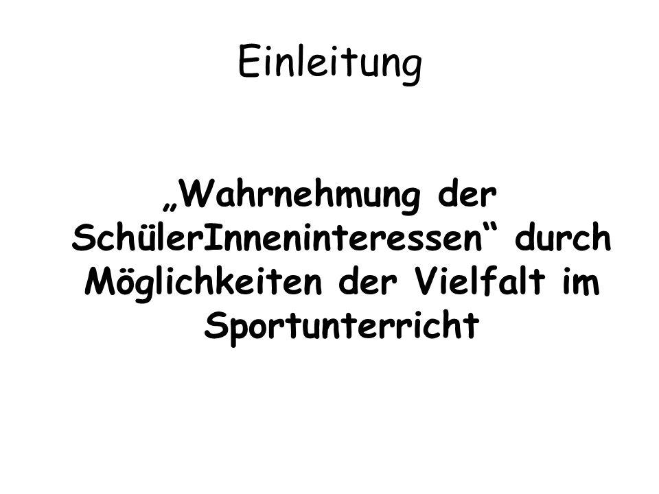 """Einleitung """"Wahrnehmung der SchülerInneninteressen durch Möglichkeiten der Vielfalt im Sportunterricht."""