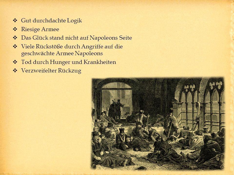 Gut durchdachte Logik Riesige Armee. Das Glück stand nicht auf Napoleons Seite. Viele Rückstöße durch Angriffe auf die geschwächte Armee Napoleons.
