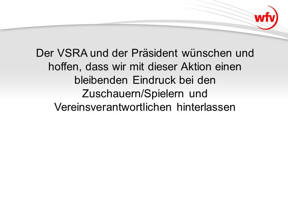 Der VSRA und der Präsident wünschen und hoffen, dass wir mit dieser Aktion einen bleibenden Eindruck bei den Zuschauern/Spielern und Vereinsverantwortlichen hinterlassen