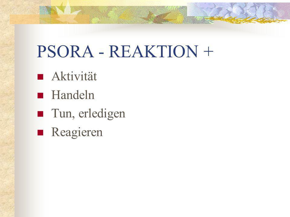 PSORA - REAKTION + Aktivität Handeln Tun, erledigen Reagieren