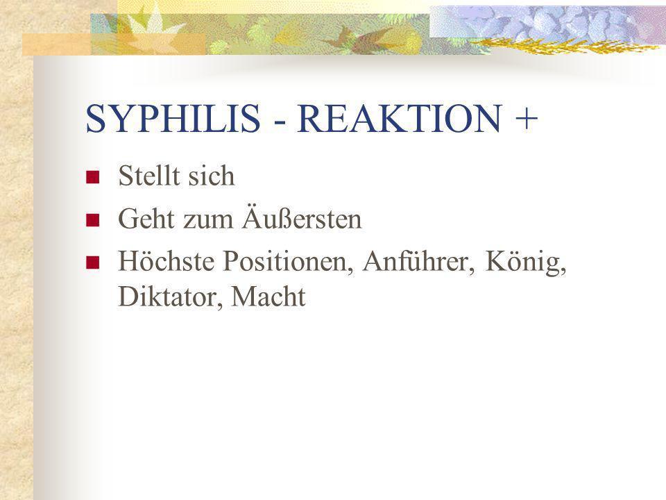 SYPHILIS - REAKTION + Stellt sich Geht zum Äußersten
