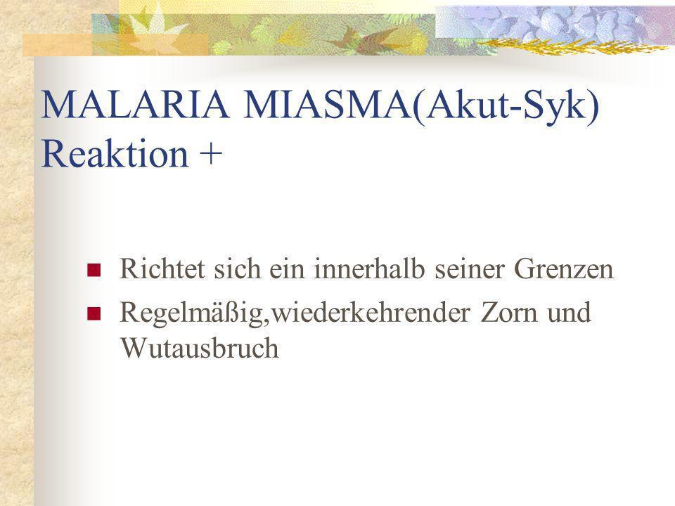 MALARIA MIASMA(Akut-Syk) Reaktion +