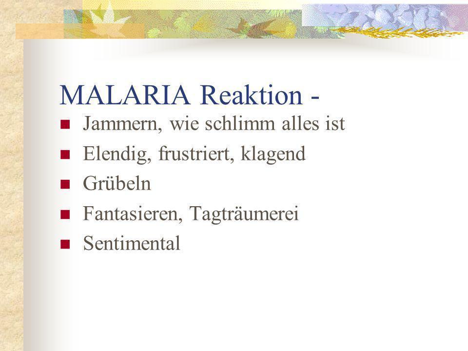 MALARIA Reaktion - Jammern, wie schlimm alles ist