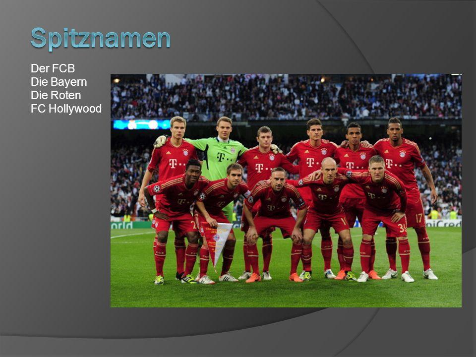 Spitznamen Der FCB Die Bayern Die Roten FC Hollywood