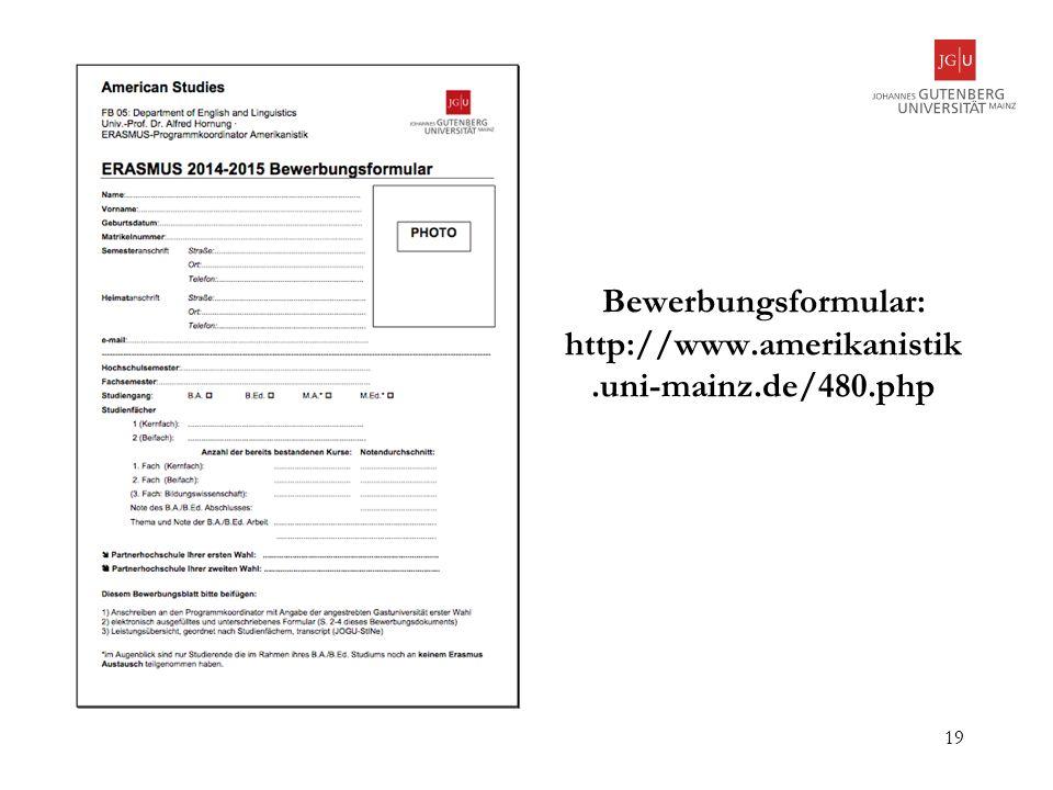 Bewerbungsformular: http://www.amerikanistik.uni-mainz.de/480.php