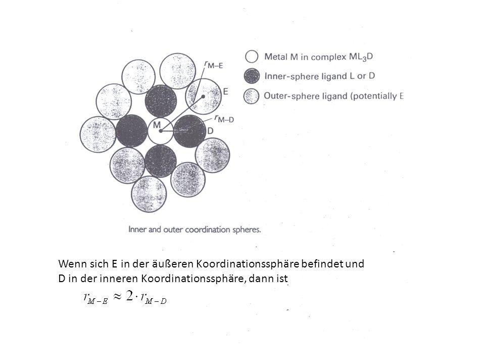 Wenn sich E in der äußeren Koordinationssphäre befindet und D in der inneren Koordinationssphäre, dann ist