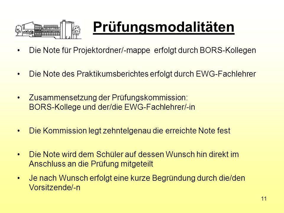 Prüfungsmodalitäten Die Note für Projektordner/-mappe erfolgt durch BORS-Kollegen. Die Note des Praktikumsberichtes erfolgt durch EWG-Fachlehrer.