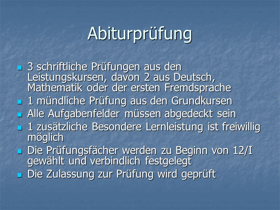 Abiturprüfung 3 schriftliche Prüfungen aus den Leistungskursen, davon 2 aus Deutsch, Mathematik oder der ersten Fremdsprache.