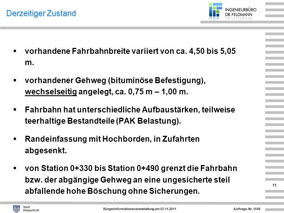 Derzeitiger Zustand vorhandene Fahrbahnbreite variiert von ca. 4,50 bis 5,05 m.