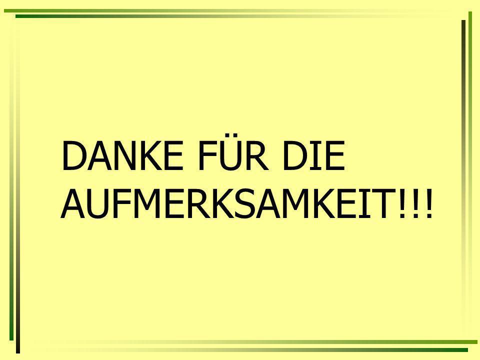 DANKE FÜR DIE AUFMERKSAMKEIT!!!